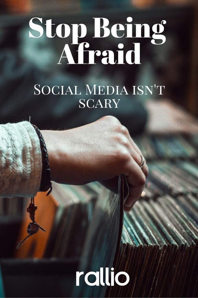 Stop Being Afraid: Social Media Isn't Scary